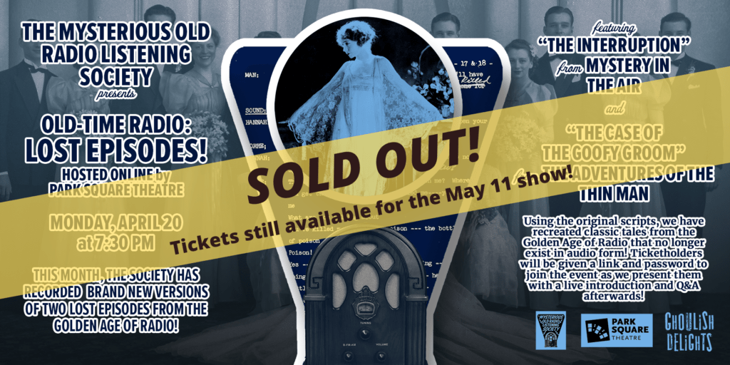 The April 20th Mysterious Old Radio Listening Society presentation via Zoom is sold out.