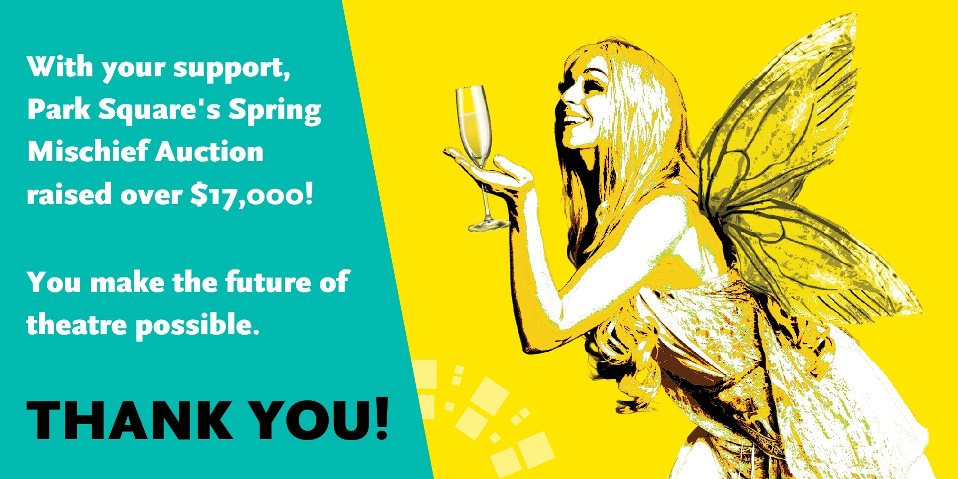 Thank you for your support. The online auction raised 17,000 dollars! Yellow and turquoise grpahic with line drawing of a fairy holding a champagne glass