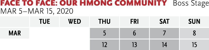 Graphic calendar for Face to Face: Our Hmong Community at Park Square Theatre - for ticket ordering assistance, please call 651.291.7005